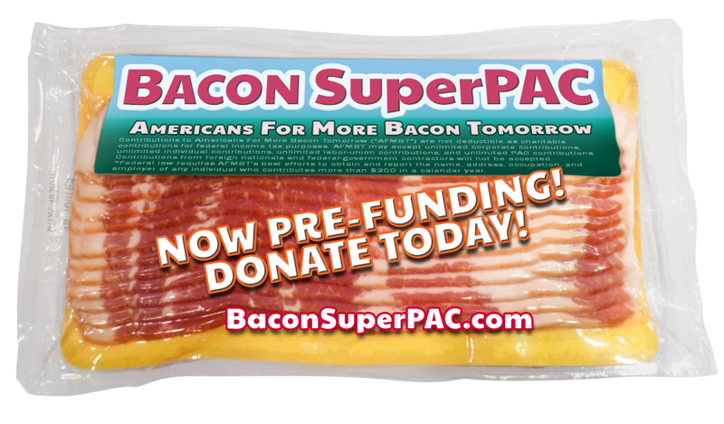 Bacon Super PAC - Americans For More Bacon Tomorrow - Now Pre-Funding at GoFundMe.com/BaconSuperPAC